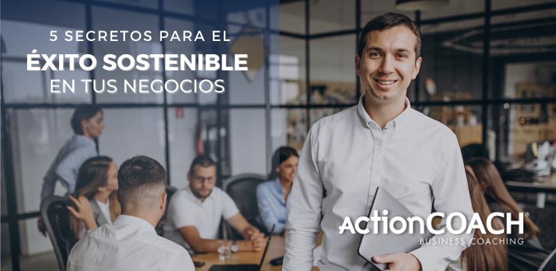 5 secretos para el éxito sostenible en tus negocios